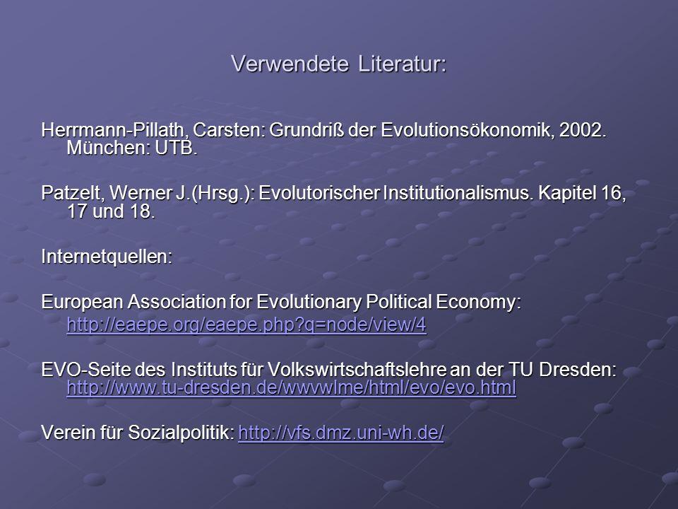 Verwendete Literatur: Herrmann-Pillath, Carsten: Grundriß der Evolutionsökonomik, 2002. München: UTB. Patzelt, Werner J.(Hrsg.): Evolutorischer Instit
