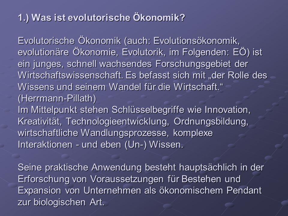 1.) Was ist evolutorische Ökonomik? Evolutorische Ökonomik (auch: Evolutionsökonomik, evolutionäre Ökonomie, Evolutorik, im Folgenden: EÖ) ist ein jun