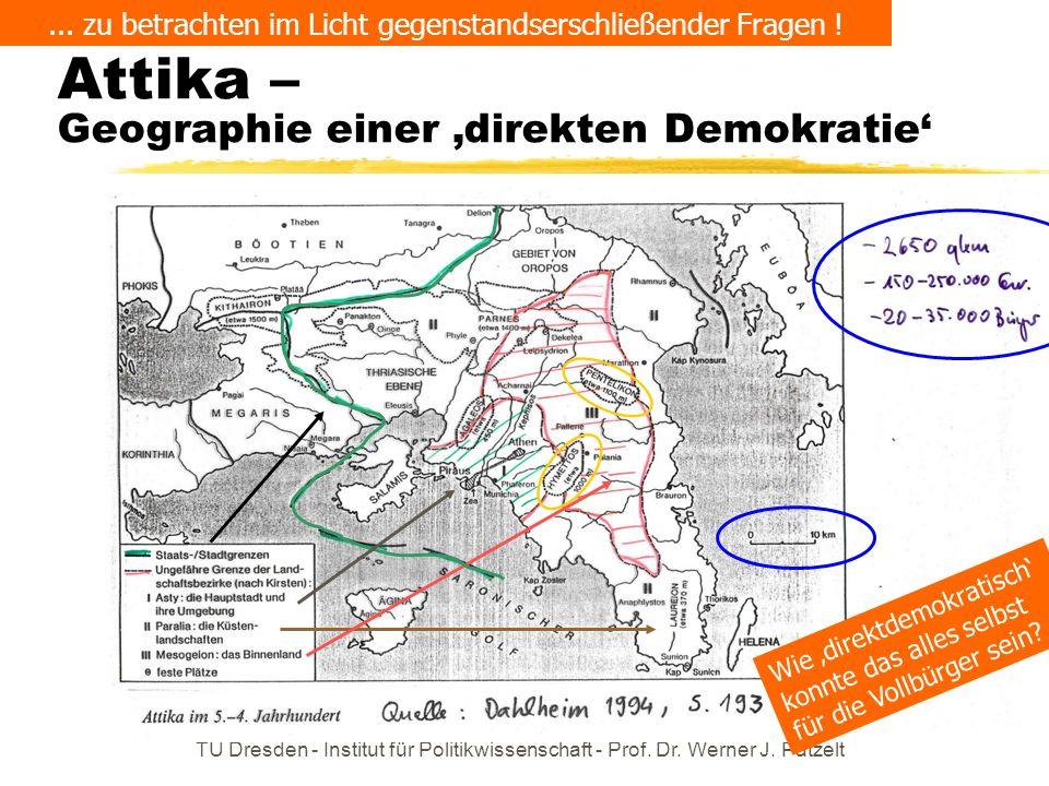 TU Dresden - Institut für Politikwissenschaft - Prof. Dr. Werner J. Patzelt Attika – Geographie einer direkten Demokratie... zu betrachten im Licht ge