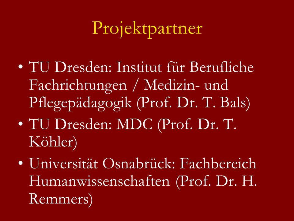 Projektpartner TU Dresden: Institut für Berufliche Fachrichtungen / Medizin- und Pflegepädagogik (Prof. Dr. T. Bals) TU Dresden: MDC (Prof. Dr. T. Köh