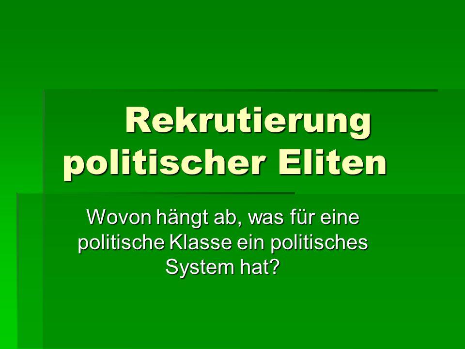 Rekrutierung politischer Eliten Wovon hängt ab, was für eine politische Klasse ein politisches System hat?