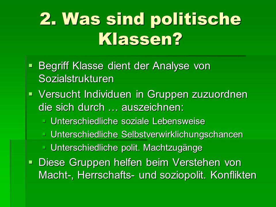 2. Was sind politische Klassen? Begriff Klasse dient der Analyse von Sozialstrukturen Begriff Klasse dient der Analyse von Sozialstrukturen Versucht I