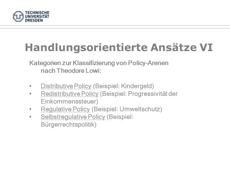 Handlungsorientierte Ansätze V Die Gesamtheit der politischen Konflikt- und Konsensprozesse während der Entstehung und Durchführung einer Policy wird als Policy-Arena bezeichnet (Windhoff-Héretier, 1987, 45).