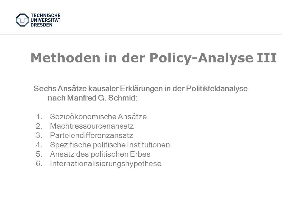 Methoden in der Policy-Analyse II Kausale Erklärungen Funktionale Erklärungen (wissenschaftstheoretisch problematisch) Intentionale Erklärungen Typen der Erklärungsansätze in der Politikfeldanalyse