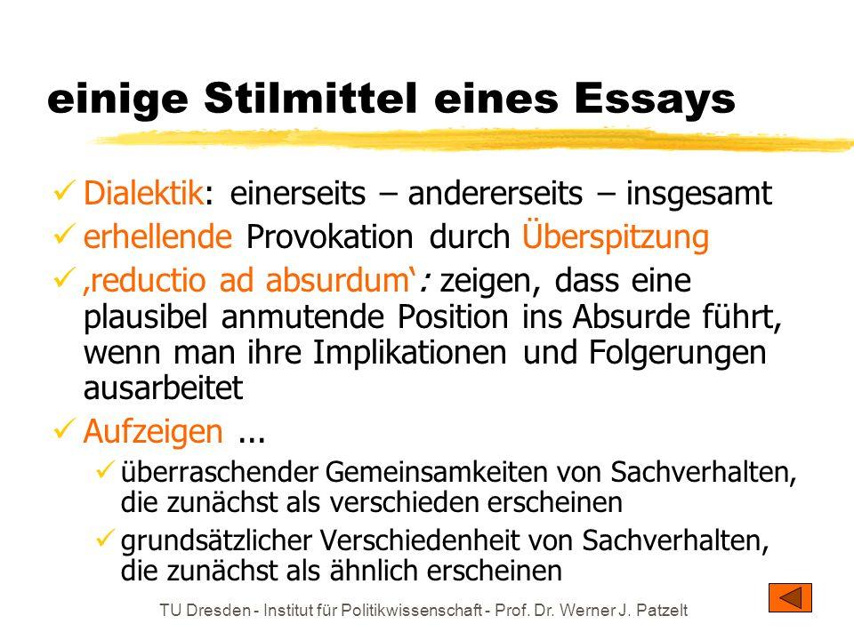 TU Dresden - Institut für Politikwissenschaft - Prof. Dr. Werner J. Patzelt einige Stilmittel eines Essays Dialektik: einerseits – andererseits – insg