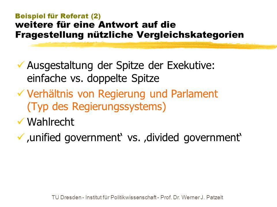 TU Dresden - Institut für Politikwissenschaft - Prof. Dr. Werner J. Patzelt Beispiel für Referat (2) weitere für eine Antwort auf die Fragestellung nü