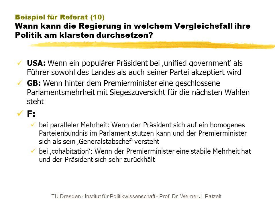 TU Dresden - Institut für Politikwissenschaft - Prof. Dr. Werner J. Patzelt Beispiel für Referat (10) Wann kann die Regierung in welchem Vergleichsfal