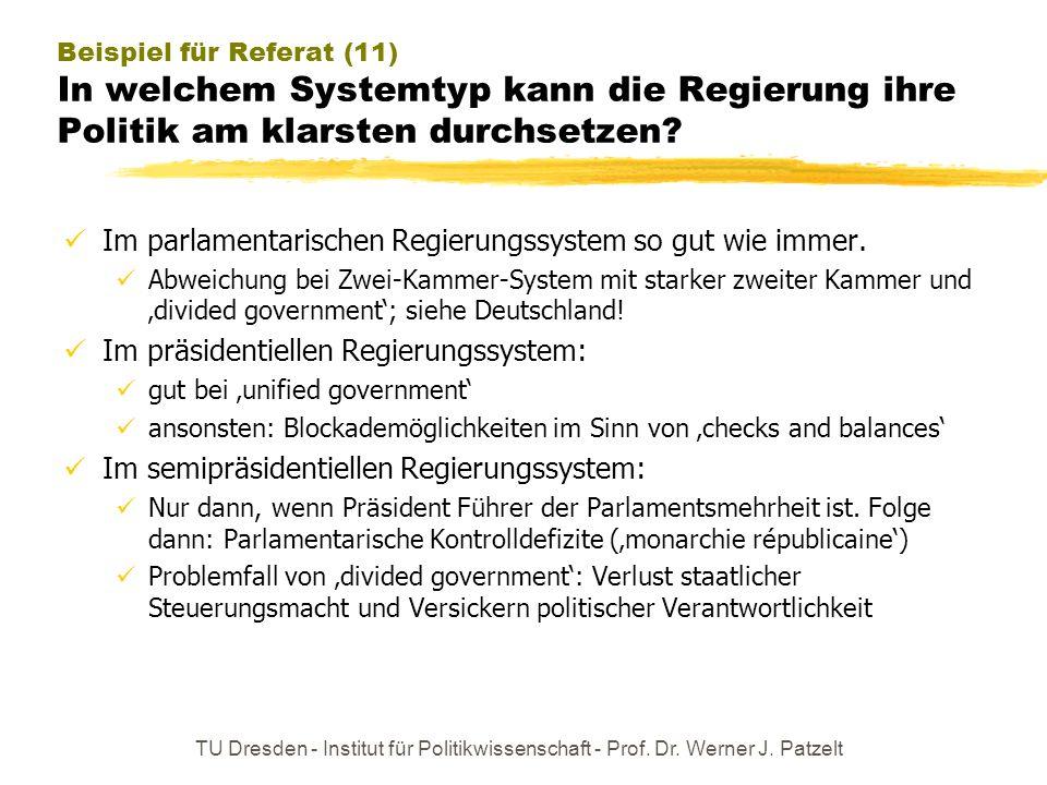 TU Dresden - Institut für Politikwissenschaft - Prof. Dr. Werner J. Patzelt Beispiel für Referat (11) In welchem Systemtyp kann die Regierung ihre Pol