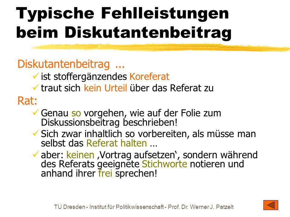 TU Dresden - Institut für Politikwissenschaft - Prof. Dr. Werner J. Patzelt Typische Fehlleistungen beim Diskutantenbeitrag Diskutantenbeitrag... ist
