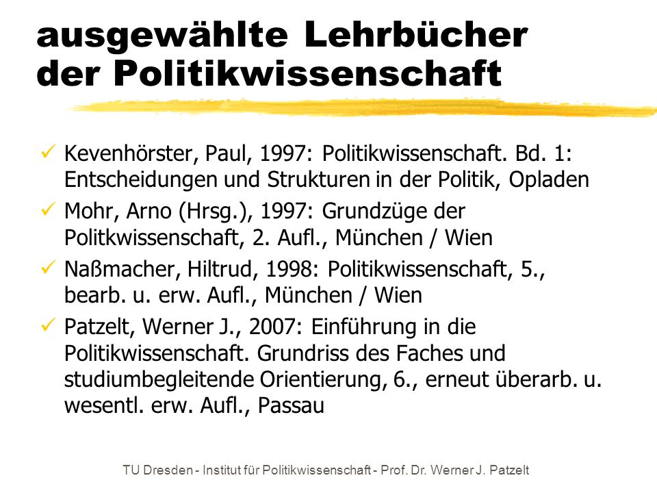 TU Dresden - Institut für Politikwissenschaft - Prof. Dr. Werner J. Patzelt ausgewählte Lehrbücher der Politikwissenschaft Kevenhörster, Paul, 1997: P