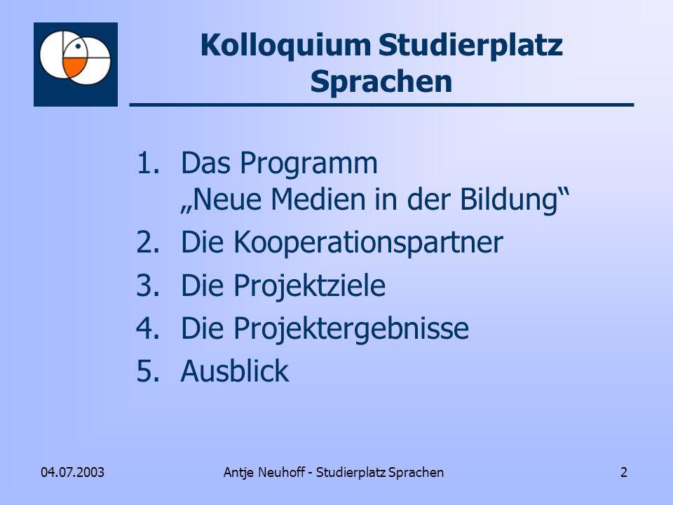 Antje Neuhoff - Studierplatz Sprachen204.07.2003 Kolloquium Studierplatz Sprachen 1.Das Programm Neue Medien in der Bildung 2.Die Kooperationspartner