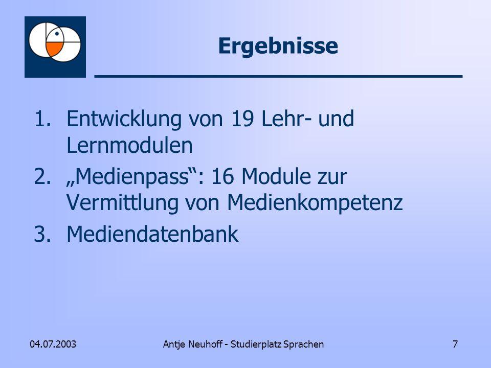 Antje Neuhoff - Studierplatz Sprachen704.07.2003 Ergebnisse 1.Entwicklung von 19 Lehr- und Lernmodulen 2.Medienpass: 16 Module zur Vermittlung von Med