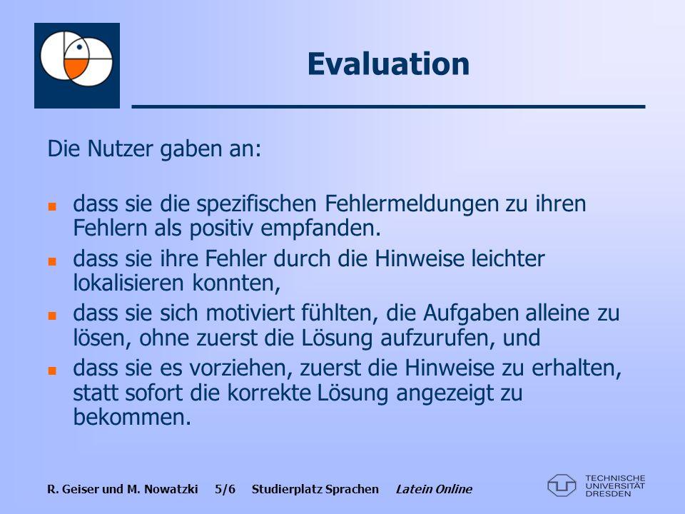 R. Geiser und M. Nowatzki 5/6 Studierplatz Sprachen Latein Online Evaluation Die Nutzer gaben an: dass sie die spezifischen Fehlermeldungen zu ihren F
