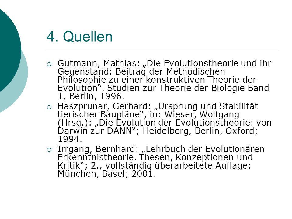 4. Quellen Gutmann, Mathias: Die Evolutionstheorie und ihr Gegenstand: Beitrag der Methodischen Philosophie zu einer konstruktiven Theorie der Evoluti