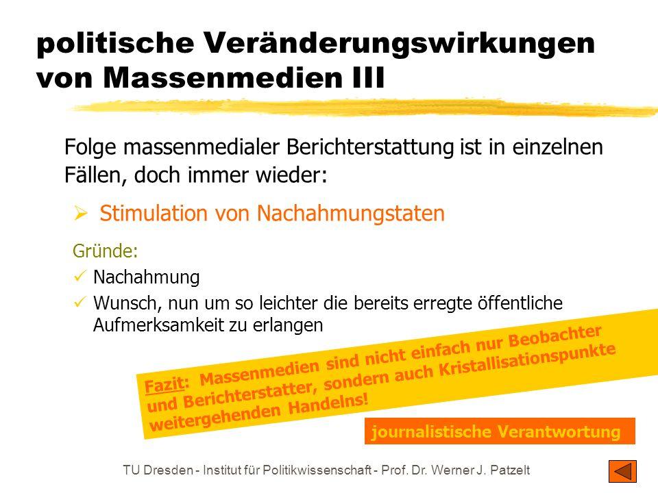 TU Dresden - Institut für Politikwissenschaft - Prof. Dr. Werner J. Patzelt politische Veränderungswirkungen von Massenmedien II erhöhte Notwendigkeit