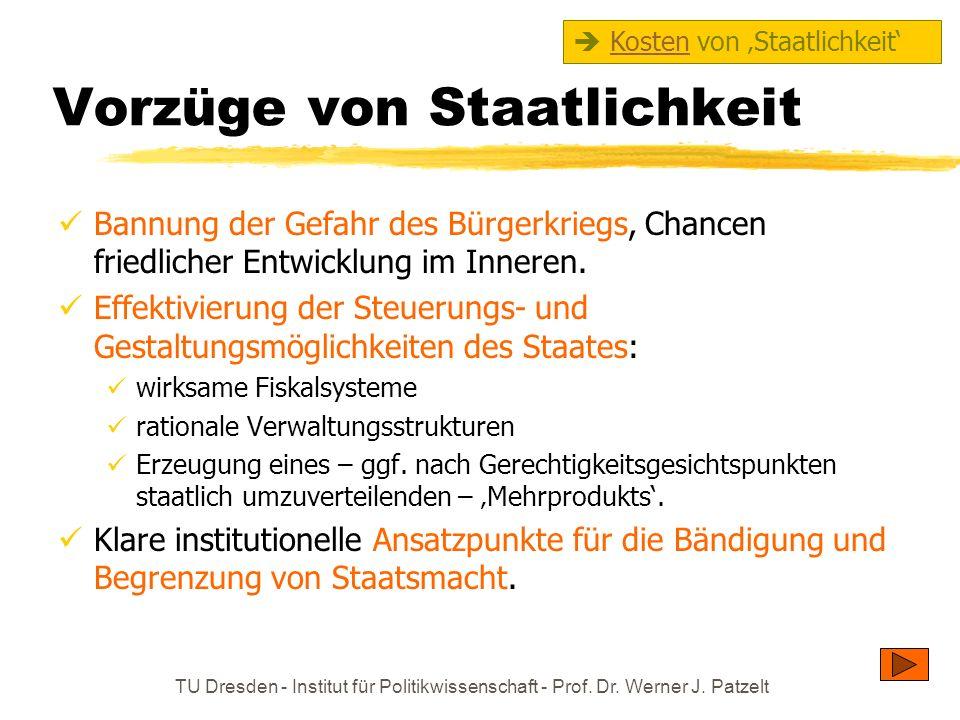 TU Dresden - Institut für Politikwissenschaft - Prof. Dr. Werner J. Patzelt Vorzüge von Staatlichkeit Bannung der Gefahr des Bürgerkriegs, Chancen fri