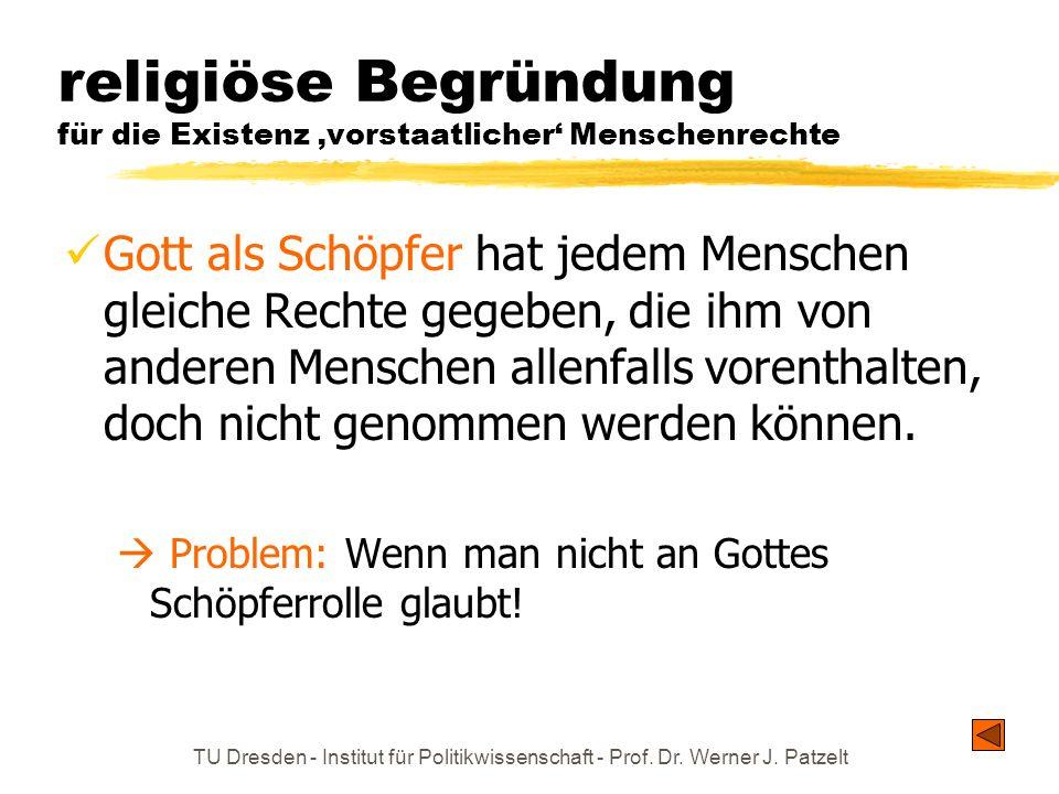 TU Dresden - Institut für Politikwissenschaft - Prof. Dr. Werner J. Patzelt religiöse Begründung für die Existenz vorstaatlicher Menschenrechte Gott a