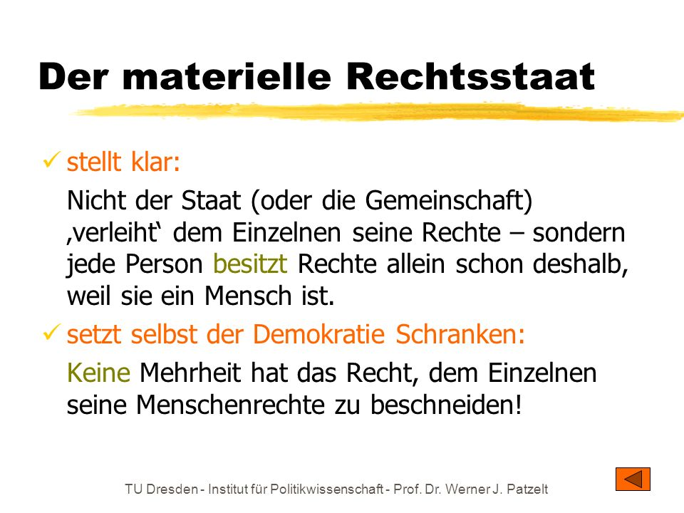 TU Dresden - Institut für Politikwissenschaft - Prof. Dr. Werner J. Patzelt Der materielle Rechtsstaat stellt klar: Nicht der Staat (oder die Gemeinsc