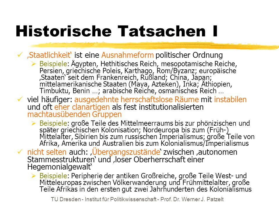 TU Dresden - Institut für Politikwissenschaft - Prof. Dr. Werner J. Patzelt Historische Tatsachen I Staatlichkeit ist eine Ausnahmeform politischer Or