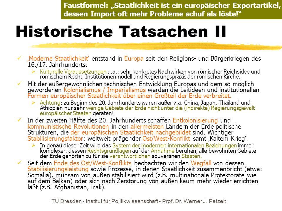 TU Dresden - Institut für Politikwissenschaft - Prof. Dr. Werner J. Patzelt Historische Tatsachen II Moderne Staatlichkeit entstand in Europa seit den
