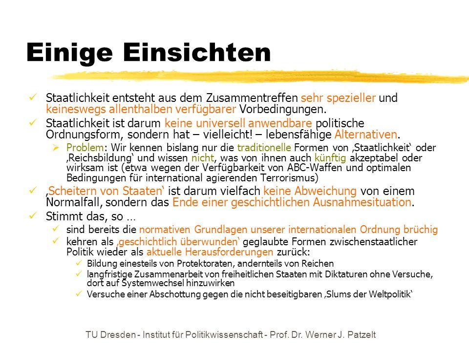 TU Dresden - Institut für Politikwissenschaft - Prof. Dr. Werner J. Patzelt Einige Einsichten Staatlichkeit entsteht aus dem Zusammentreffen sehr spez