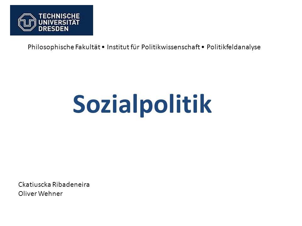 Philosophische Fakultät Institut für Politikwissenschaft Politikfeldanalyse Sozialpolitik Ckatiuscka Ribadeneira Oliver Wehner
