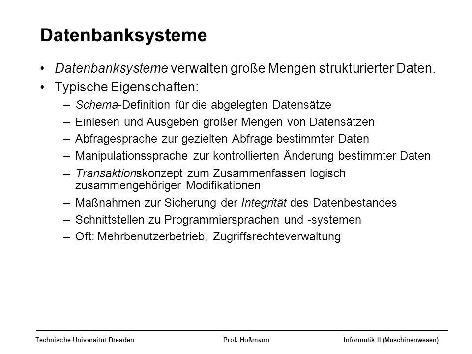 Technische Universität DresdenProf. HußmannInformatik II (Maschinenwesen) Datenbanksysteme Datenbanksysteme verwalten große Mengen strukturierter Date