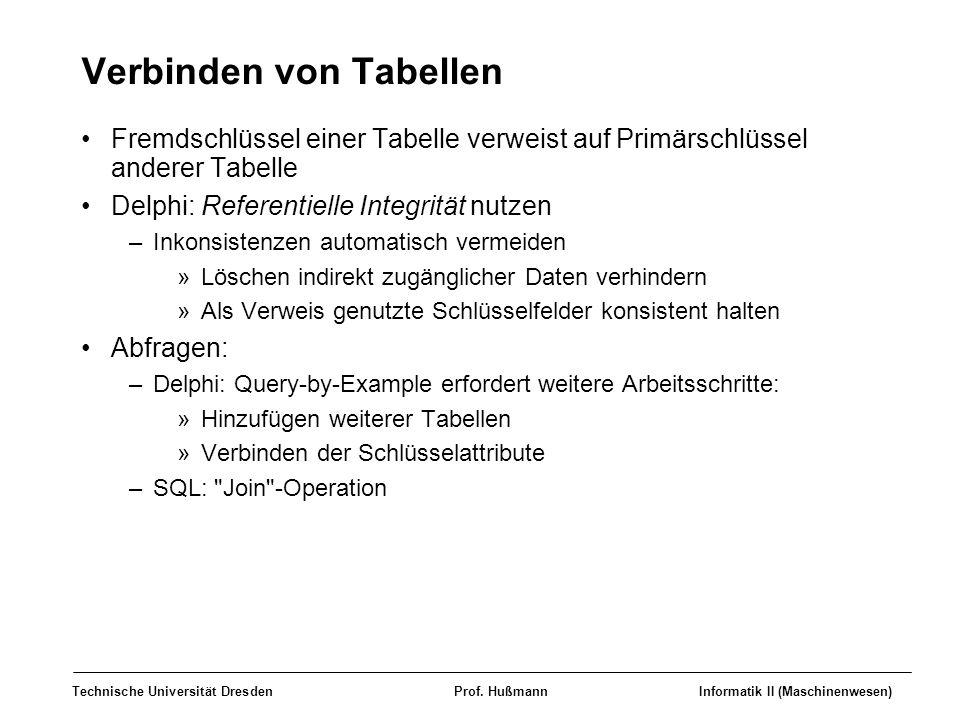 Technische Universität DresdenProf. HußmannInformatik II (Maschinenwesen) Verbinden von Tabellen Fremdschlüssel einer Tabelle verweist auf Primärschlü