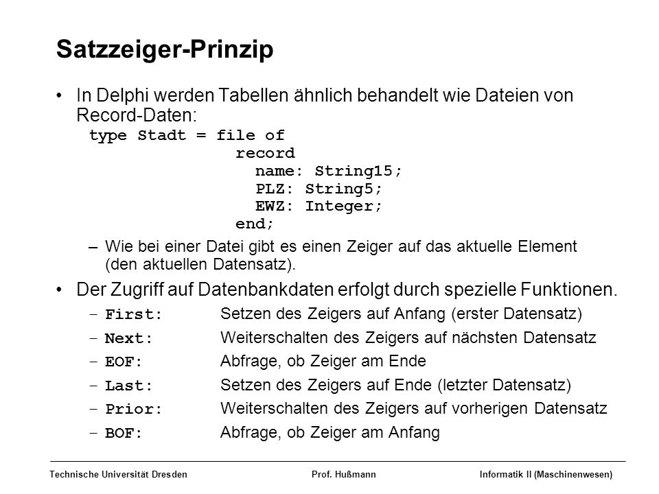 Technische Universität DresdenProf. HußmannInformatik II (Maschinenwesen) Satzzeiger-Prinzip In Delphi werden Tabellen ähnlich behandelt wie Dateien v