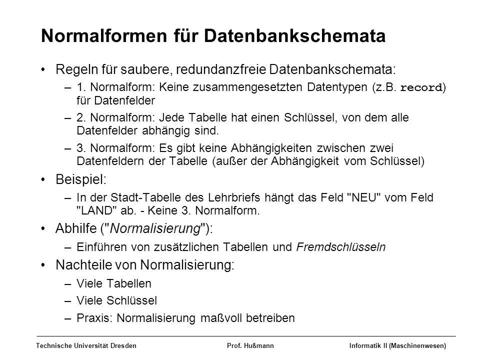Technische Universität DresdenProf. HußmannInformatik II (Maschinenwesen) Normalformen für Datenbankschemata Regeln für saubere, redundanzfreie Datenb