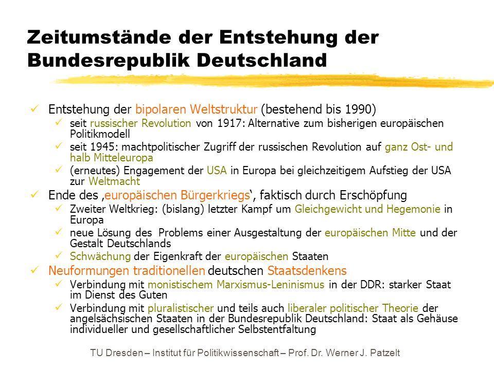 TU Dresden – Institut für Politikwissenschaft – Prof. Dr. Werner J. Patzelt Zeitumstände der Entstehung der Bundesrepublik Deutschland Entstehung der