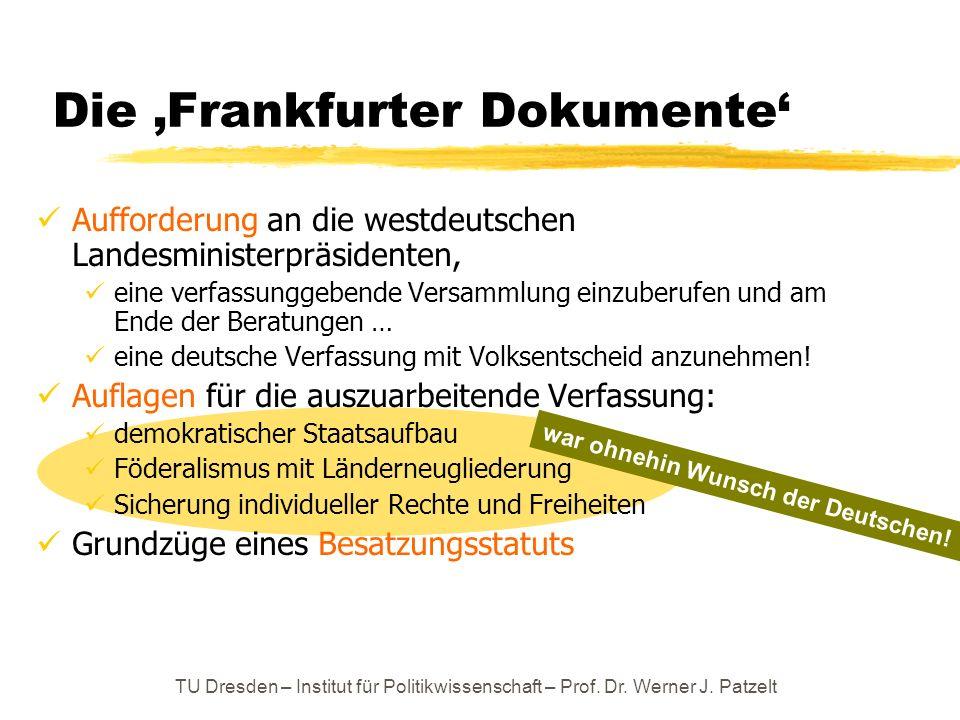 TU Dresden – Institut für Politikwissenschaft – Prof. Dr. Werner J. Patzelt Die Frankfurter Dokumente war ohnehin Wunsch der Deutschen! Aufforderung a