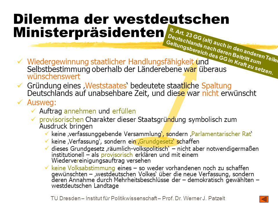 TU Dresden – Institut für Politikwissenschaft – Prof. Dr. Werner J. Patzelt Dilemma der westdeutschen Ministerpräsidenten Wiedergewinnung staatlicher