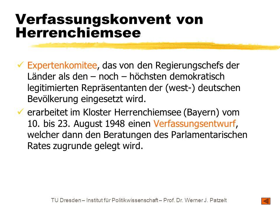 TU Dresden – Institut für Politikwissenschaft – Prof. Dr. Werner J. Patzelt Verfassungskonvent von Herrenchiemsee Expertenkomitee, das von den Regieru