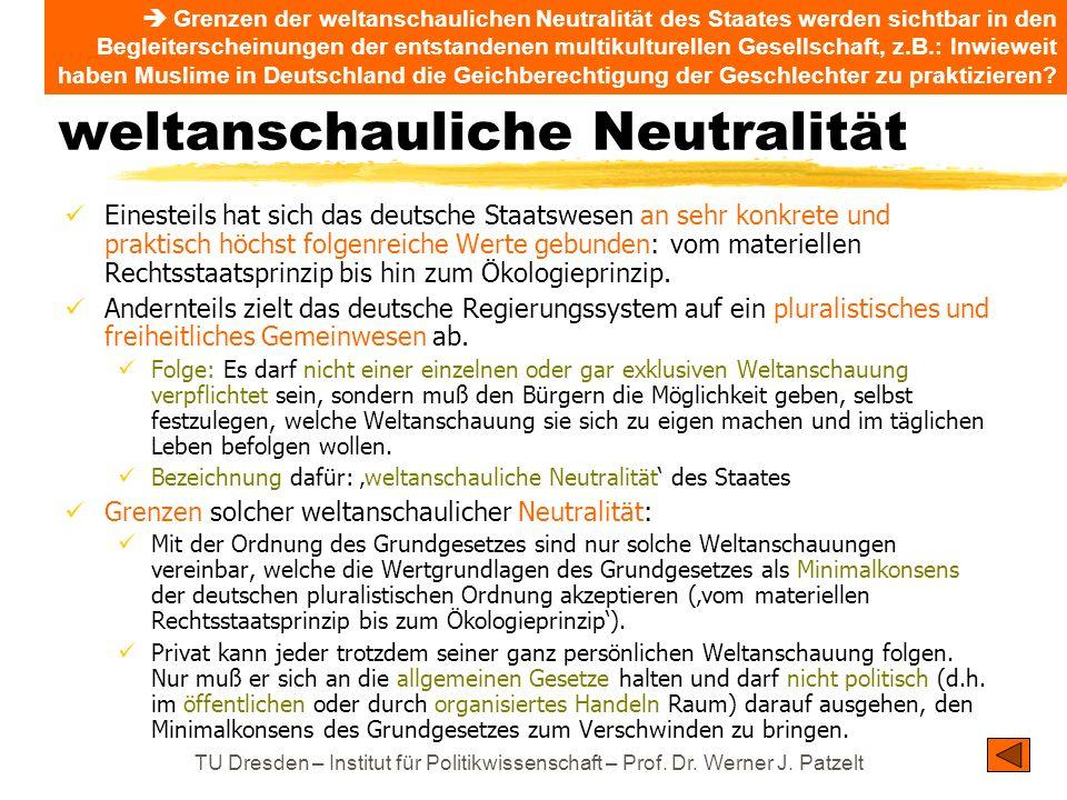 TU Dresden – Institut für Politikwissenschaft – Prof. Dr. Werner J. Patzelt weltanschauliche Neutralität Einesteils hat sich das deutsche Staatswesen