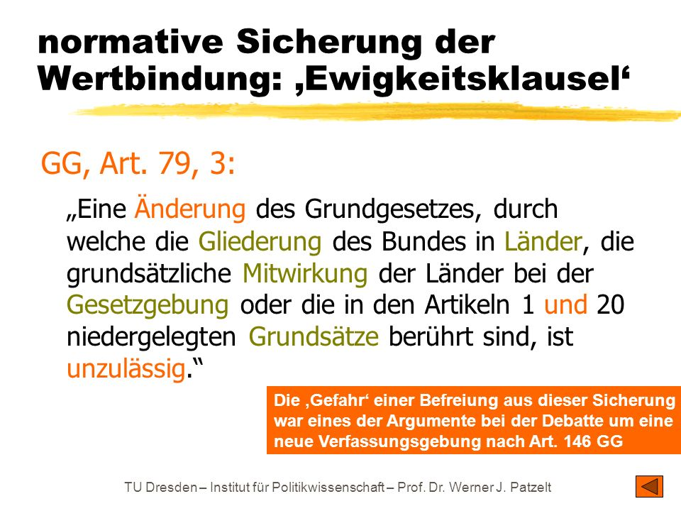 TU Dresden – Institut für Politikwissenschaft – Prof. Dr. Werner J. Patzelt normative Sicherung der Wertbindung: Ewigkeitsklausel GG, Art. 79, 3: Eine