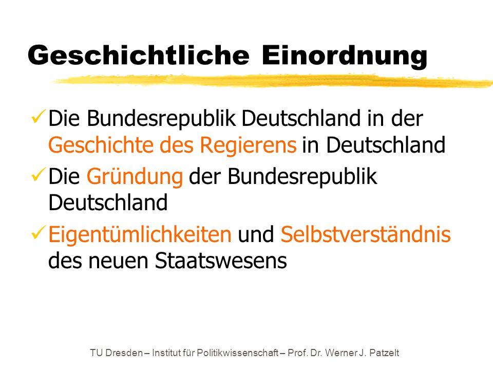 TU Dresden – Institut für Politikwissenschaft – Prof. Dr. Werner J. Patzelt Geschichtliche Einordnung Die Bundesrepublik Deutschland in der Geschichte