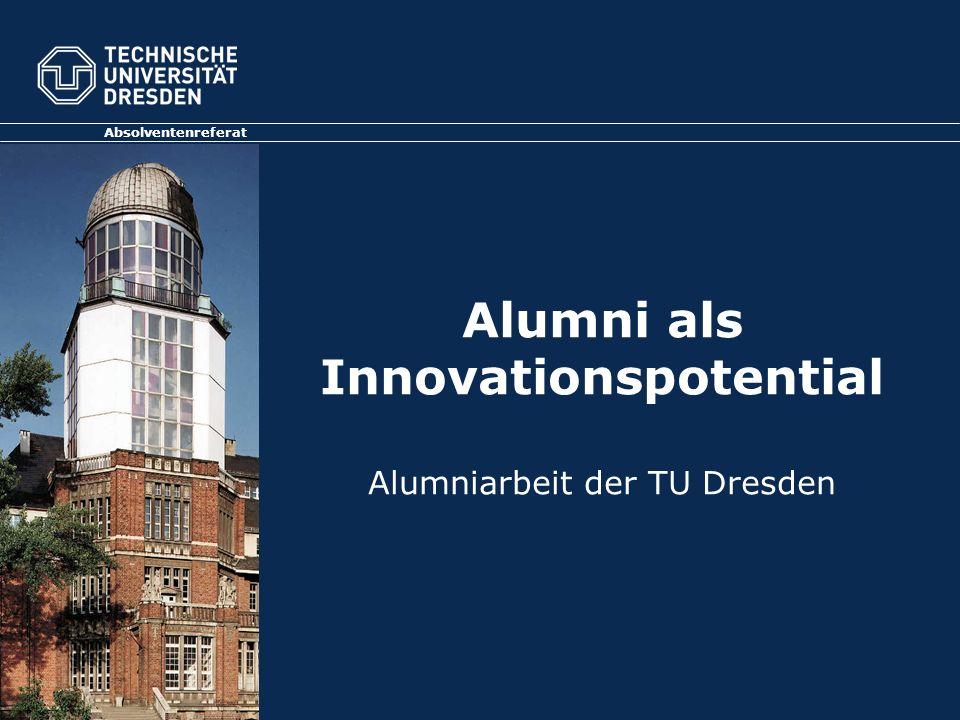Alumni als Innovationspotential Alumniarbeit der TU Dresden Absolventenreferat