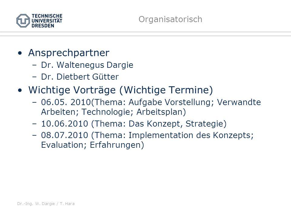 Dr.-Ing. W. Dargie / T. Hara Organisatorisch Ansprechpartner –Dr. Waltenegus Dargie –Dr. Dietbert Gütter Wichtige Vorträge (Wichtige Termine) –06.05.
