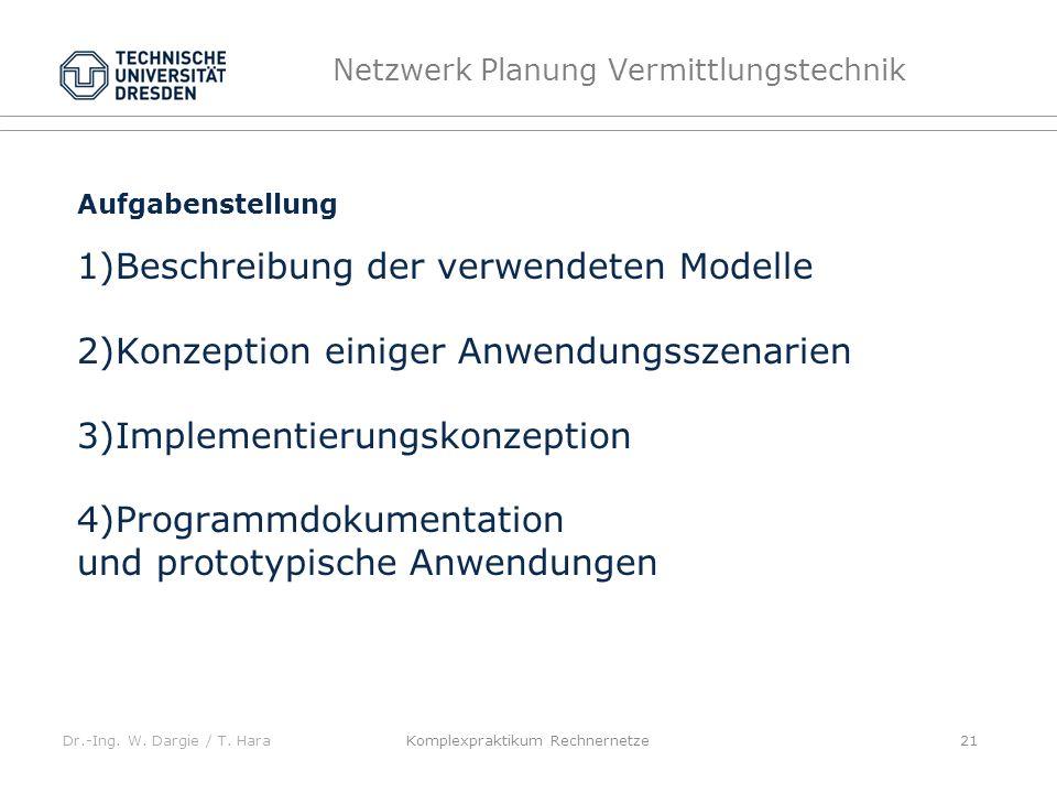 Dr.-Ing. W. Dargie / T. Hara Netzwerk Planung Vermittlungstechnik Komplexpraktikum Rechnernetze 21 Aufgabenstellung 1)Beschreibung der verwendeten Mod