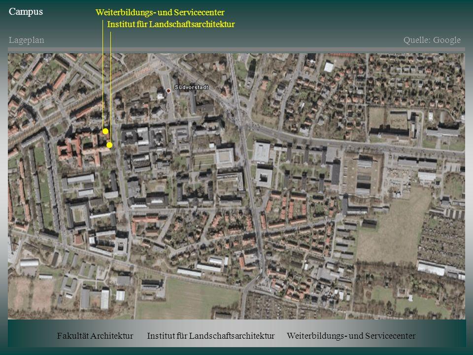 Weiterbildungs- und Servicecenter Institut für Landschaftsarchitektur Campus LageplanQuelle: Google Fakultät Architektur Institut für Landschaftsarchi