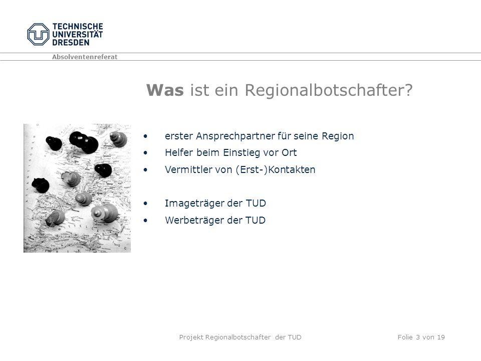 Absolventenreferat Projekt Regionalbotschafter der TUDFolie 3 von 19 Was ist ein Regionalbotschafter.