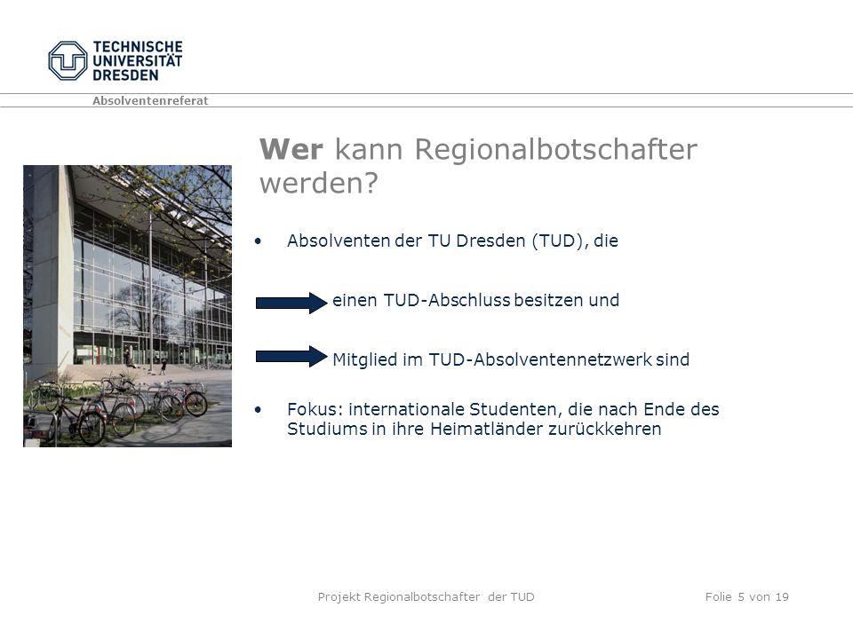 Absolventenreferat Projekt Regionalbotschafter der TUDFolie 5 von 19 Wer kann Regionalbotschafter werden.