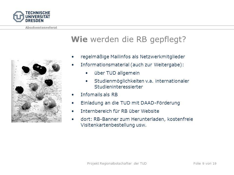 Absolventenreferat Projekt Regionalbotschafter der TUDFolie 9 von 19 Wie werden die RB gepflegt.