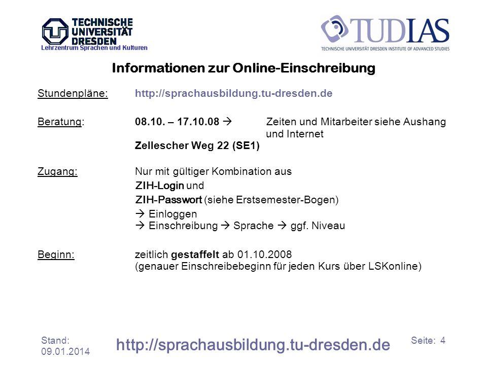 Stand: 09.01.2014 http://sprachausbildung.tu-dresden.de Seite: 4 Informationen zur Online-Einschreibung Stundenpläne: http://sprachausbildung.tu-dresd