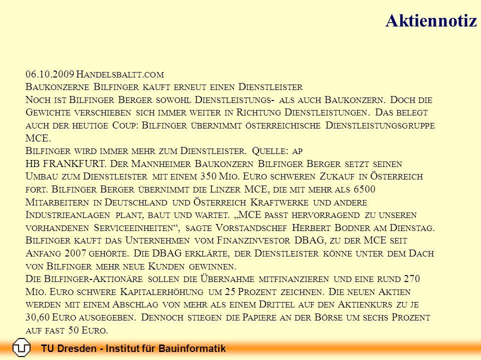 TU Dresden - Institut für Bauinformatik 06.10.2009 H ANDELSBALTT. COM B AUKONZERNE B ILFINGER KAUFT ERNEUT EINEN D IENSTLEISTER N OCH IST B ILFINGER B