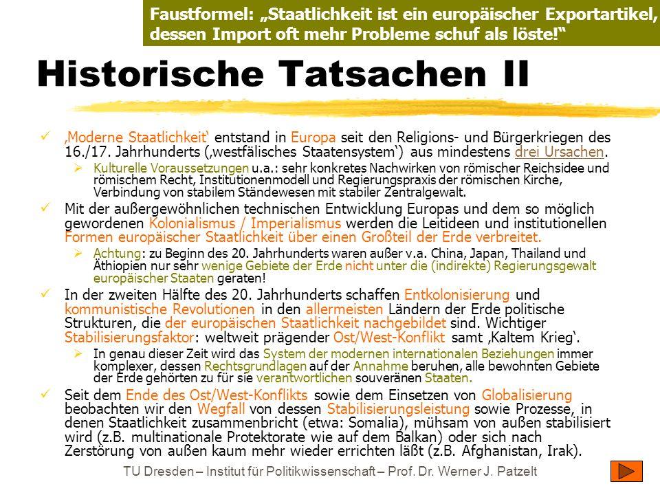 TU Dresden – Institut für Politikwissenschaft – Prof. Dr. Werner J. Patzelt Historische Tatsachen II Moderne Staatlichkeit entstand in Europa seit den