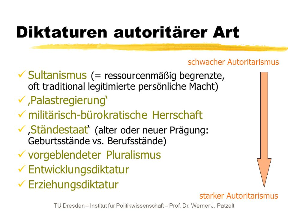 TU Dresden – Institut für Politikwissenschaft – Prof. Dr. Werner J. Patzelt Diktaturen autoritärer Art Sultanismus (= ressourcenmäßig begrenzte, oft t