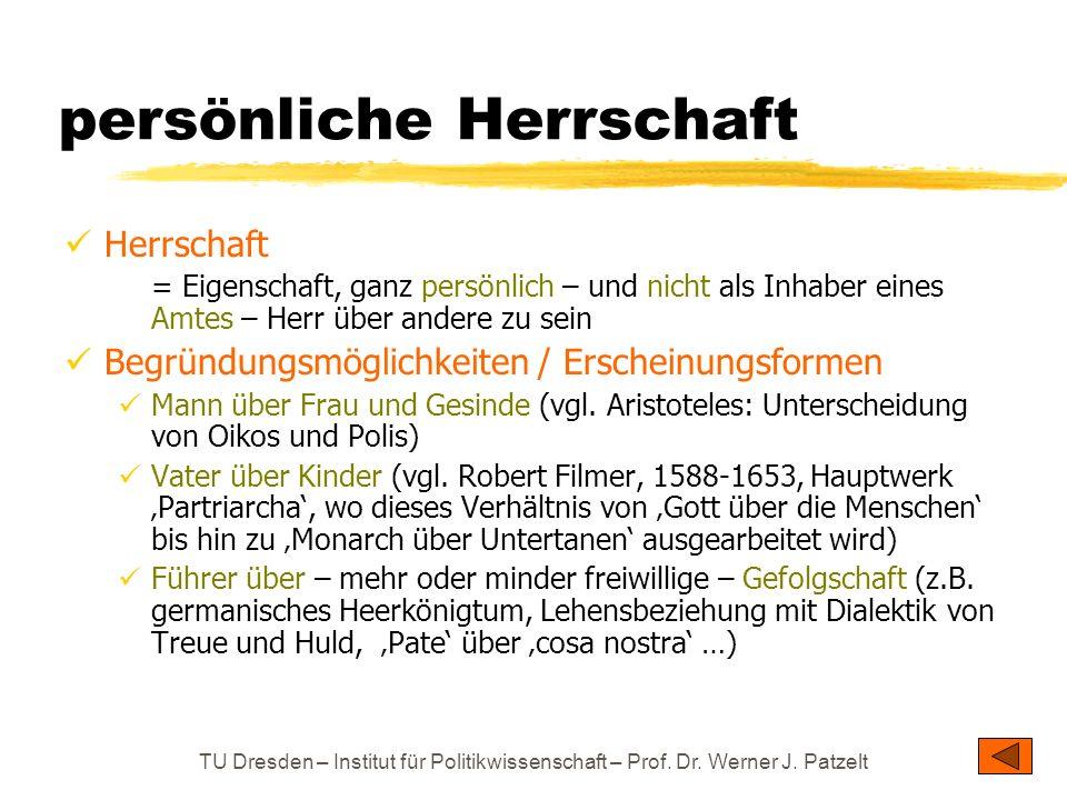TU Dresden – Institut für Politikwissenschaft – Prof. Dr. Werner J. Patzelt persönliche Herrschaft Herrschaft = Eigenschaft, ganz persönlich – und nic
