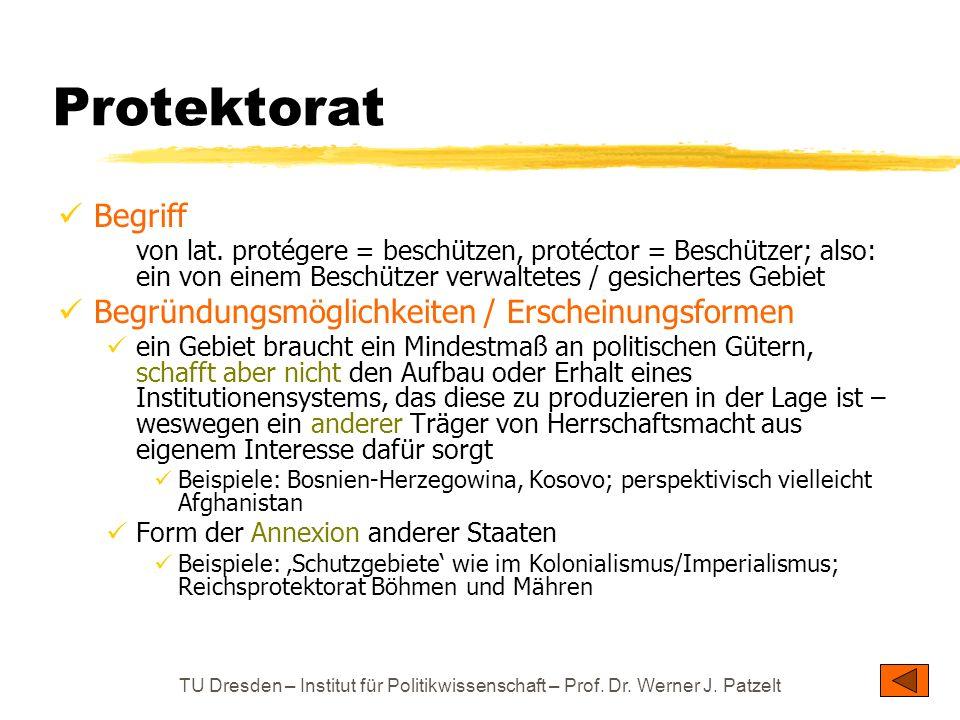 TU Dresden – Institut für Politikwissenschaft – Prof. Dr. Werner J. Patzelt Protektorat Begriff von lat. protégere = beschützen, protéctor = Beschütze